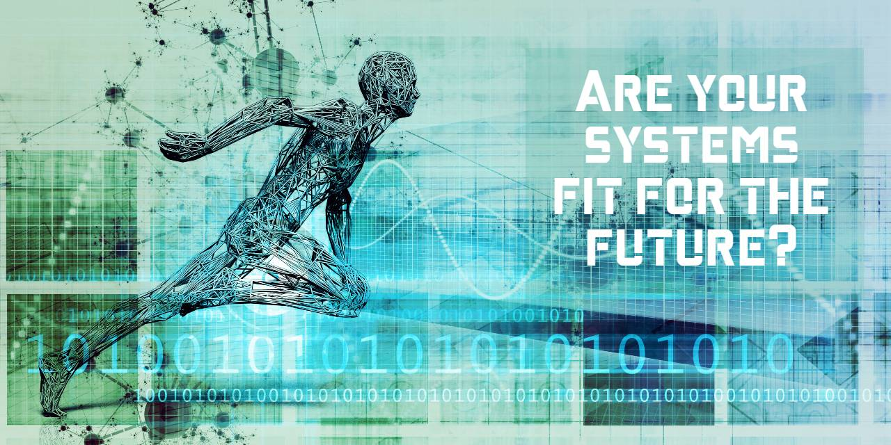 Are your systems fit for the future